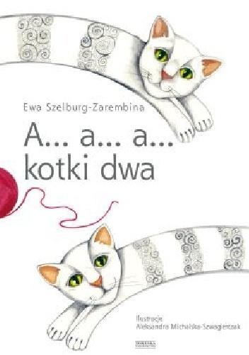 Ewa Szelburg-Zarembina - A... a... a... kotki dwa