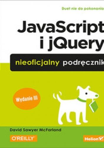 David Sawyer McFarland - JavaScript i jQuery. Nieoficjalny podręcznik. Wydanie III