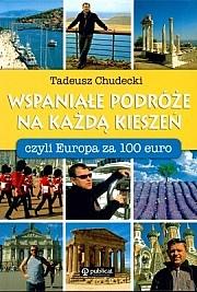 Tadeusz Chudecki - Wspaniałe podróże na każdą kieszeń, czyli Europa za 100 EURO