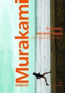 Haruki Murakami - O czym mówię, kiedy mówię o bieganiu