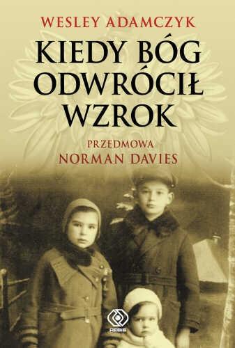 Wiesław Adamczyk - Kiedy Bóg odwrócił wzrok. Odyseja wojenna, wygnanie i wybawienie