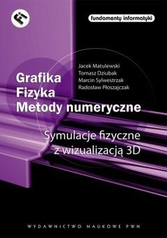 Jacek Matulewski - Grafika. Fizyka. Metody numeryczne. Symulacje fizyczne z wizualizacją 3D