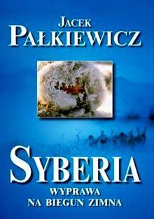 Jacek Pałkiewicz - Syberia. Wyprawa na biegun zimna