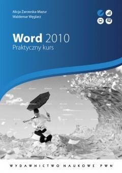 Alicja Żarowska-Mazur - Word 2010. Praktyczny kurs