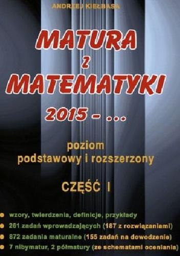 Andrzej Kiełbasa - Matura z matematyki 2015. Część 1. Poziom podstawowy i rozszerzony