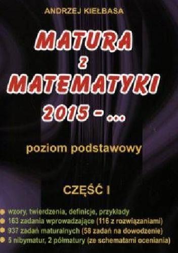 Andrzej Kiełbasa - Matura z matematyki 2015. Część 1. Poziom podstawowy