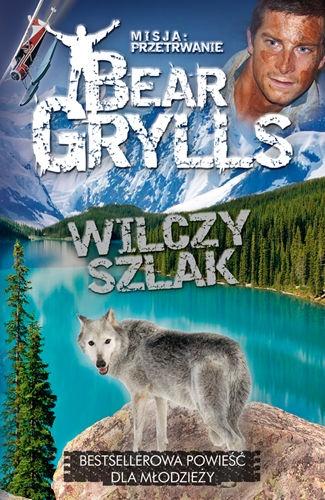 Bear Grylls - Wilczy szlak