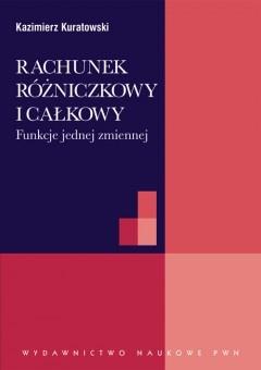 Kazimierz Kuratowski - Rachunek różniczkowy i całkowy. Funkcje jednej zmiennej
