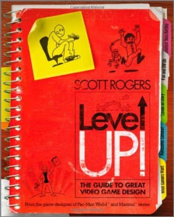 Scott Rogers - Level Up!: The Guide to Great Video Game Design