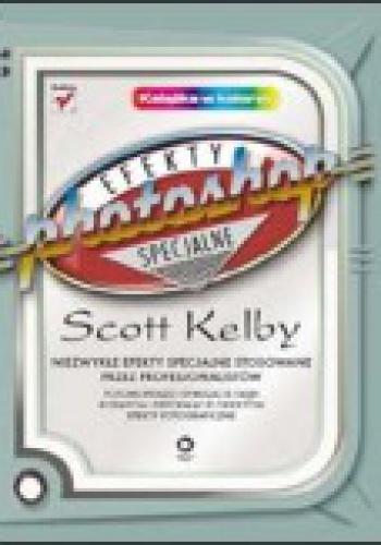 Scott Kelby - Photoshop. Efekty Specjalne.