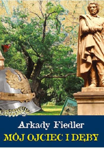 Arkady Fiedler - Mój ojciec i dęby