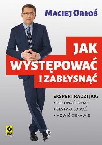 Maciej Orłoś - Jak występować i zabłysnąć