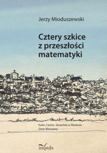 Jerzy Mioduszewski - Cztery szkice z przeszłości matematyki