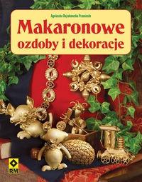 Agnieszka Bojrakowska-Przeniosło - Makaronowe ozdoby i dekoracje