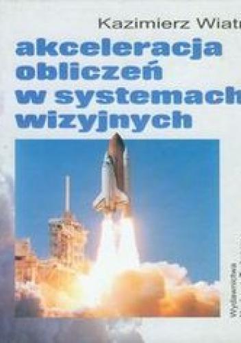 Wiatr Kazimierz - Akceleracja obliczeń w systemach wizyjnych