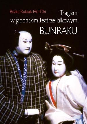 Beata Kubiak Ho-Chi - Tragizm w japońskim teatrze lalkowym bunraku