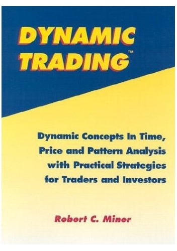 Robert C. Miner - Dynamic Trading: Dynamic Concepts in Time, Price & Pattern Analysis With Practical Strategies for Traders & Investors