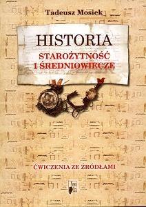 Tadeusz Mosiek - Historia. Starożytność i średniowiecze. ćwiczenia ze źródłami