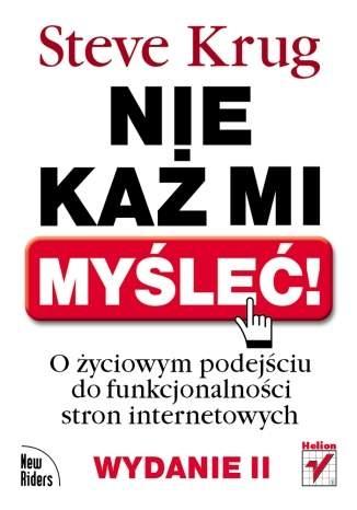 Steve Krug - Nie każ mi myśleć! O życiowym podejściu do funkcjonalności stron internetowych. Wydanie II