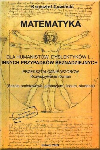 Krzysztof Cywiński - Matematyka. Dla humanistów, dyslektyków i innych przypadków beznadziejnych.