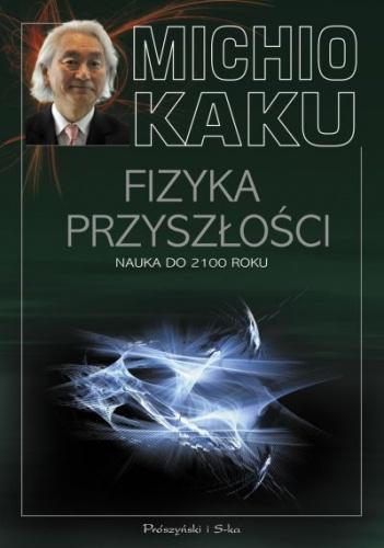 Michio Kaku - Fizyka przyszłości. Nauka do 2100 roku
