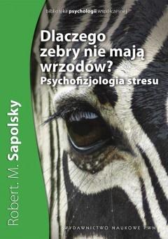 Robert M. Sapolsky - Dlaczego zebry nie mają wrzodów? Psychofizjologia stresu