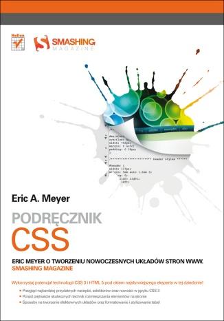 Eric A. Meyer - Podręcznik CSS. Eric Meyer o tworzeniu nowoczesnych układów stron WWW. Smashing Magazine