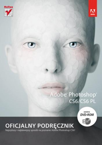 Adobe Creative Team - Adobe Photoshop CS6/CS6 PL. Oficjalny podręcznik