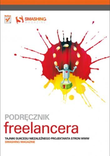 praca zbiorowa - Podręcznik freelancera. Tajniki sukcesu niezależnego projektanta stron WWW. Smashing Magazine