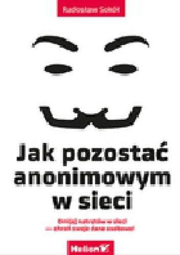 Radosław Sokół - Jak pozostać anonimowym w sieci