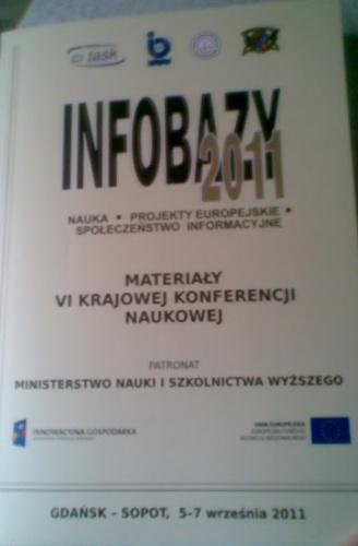 praca zbiorowa - Infobazy 2011: nauka, projekty europejskie, społeczeństwo informacyjne : materiały VI krajowej konferencji naukowej, Gdańsk - Sopot 5-7 września 2011 rok