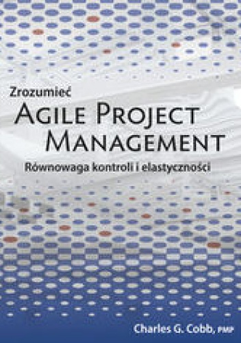Cobb Charles G. - Zrozumieć Agile Project Management
