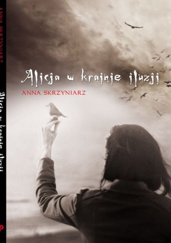 Anna Skrzyniarz - Alicja w krainie iluzji
