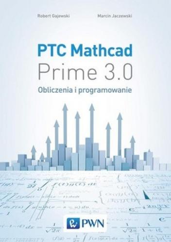 Robert Gajewski - PTC Mathcad Prime 3.0. Obliczenia i programowanie