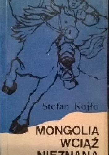 Stefan Kojło - Mongolia wciąż nieznana