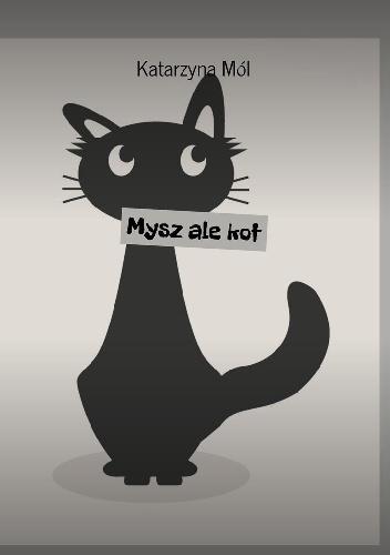 Katarzyna Mól - Mysz ale kot