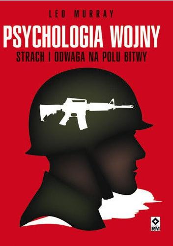 Leo Murray - Psychologia wojny. Strach i odwaga na polu bitwy
