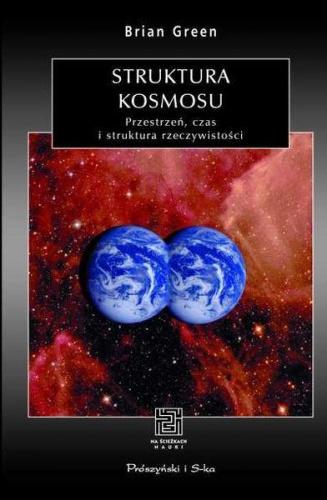 Brian Greene - Struktura kosmosu. Przestrzeń, czas i struktura rzeczywistości