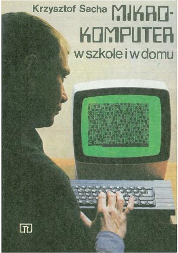 Krzysztof Sacha - Mikrokomputer w szkole i w domu