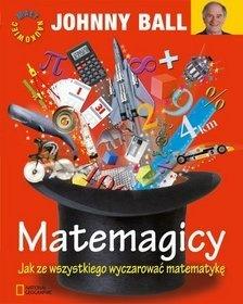 Johnny Ball - Matemagicy. Jak ze wszystkiego wyczarować matematykę