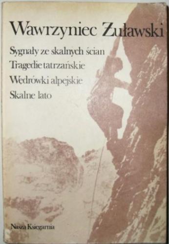 Wawrzyniec Żuławski - Sygnały ze skalnych ścian. Tragedie tatrzańskie. Wędrówki alpejskie. Skalne lato