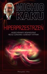 Michio Kaku - Hiperprzestrzeń. Wszechświaty równoległe, pętle czasowe i dziesiąty wymiar