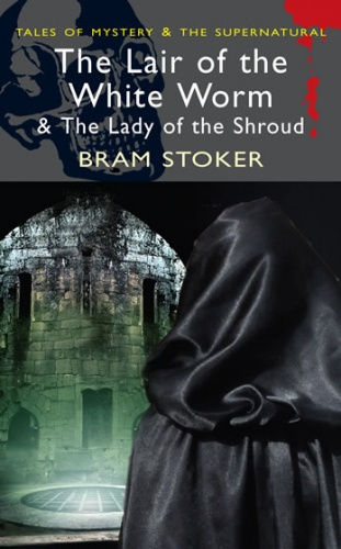 Bram Stoker - The Lair of the White Worm & The Lady of the Shroud