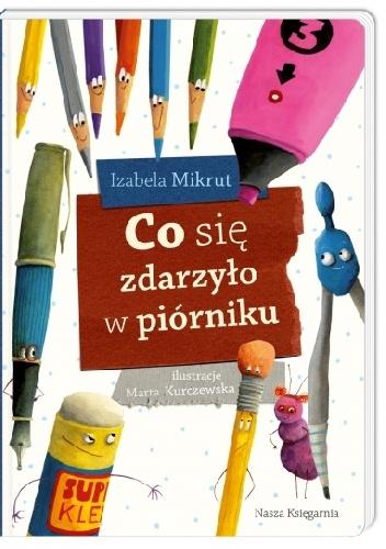 Izabela Mikrut - Co się zdarzyło w piórniku