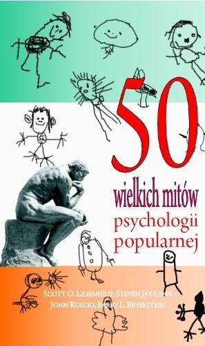 Scott O. Lilienfeld - 50 wielkich mitów psychologii popularnej