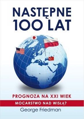 George Friedman - Następne 100 lat. Prognoza na XXI wiek