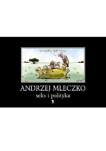 Andrzej Mleczko - Seks i polityka