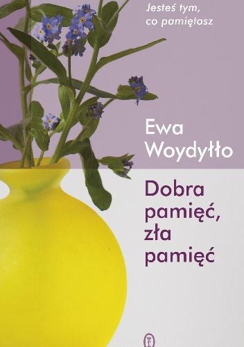 Ewa Woydyłło - Dobra pamięć, zła pamięć