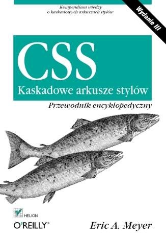 Eric A. Meyer - CSS. Kaskadowe arkusze stylów. Przewodnik encyklopedyczny. Wydanie III