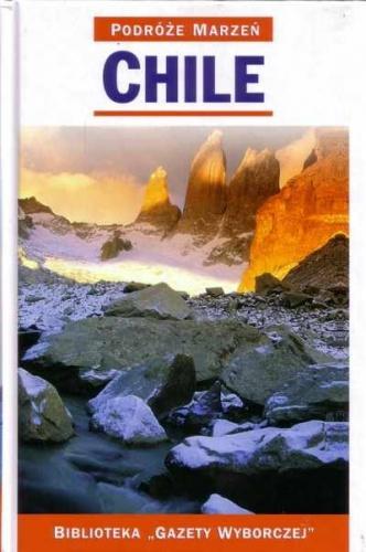 praca zbiorowa - Chile. Podróże marzeń